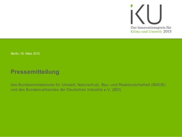 Berlin, 16. März 2015 Pressemitteilung des Bundesministeriums für Umwelt, Naturschutz, Bau- und Reaktorsicherheit (BMUB) u...