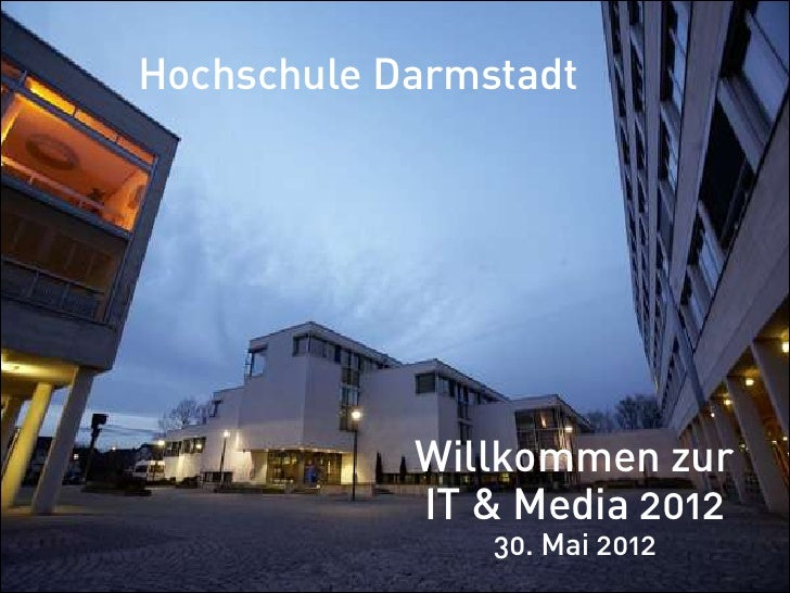 Hochschule Darmstadt              Aan            Willkommen zur            IT & Media 2012                30. Mai 2012