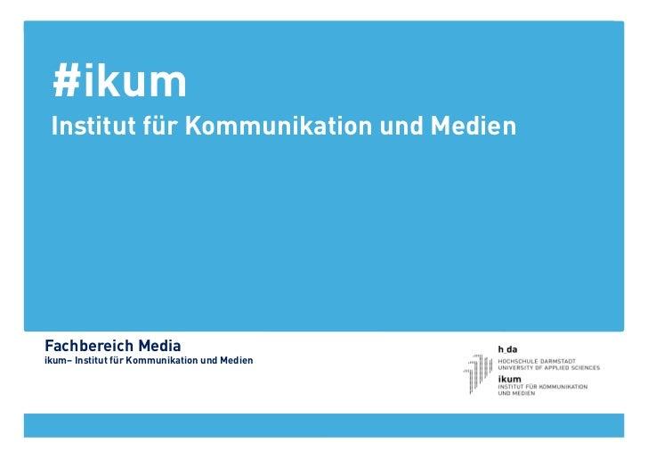 #ikum Institut für Kommunikation und MedienFachbereich Mediaikum– Institut für Kommunikation und Medien