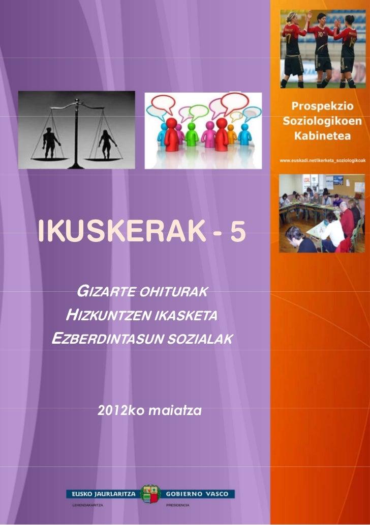 IKUSKERAK - 5  GIZARTE OHITURAK HIZKUNTZEN IKASKETAEZBERDINTASUN SOZIALAK     2012ko maiatza