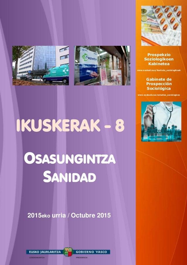 IKUSKERAK - 8 OSASUNGINTZA SANIDAD 2015eko urria / Octubre 2015 Prospekzio Soziologikoen Kabinetea www.euskadi.eus/ikerket...