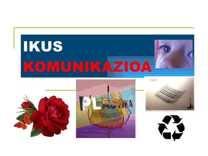 IKUS  KOMUNIKAZIOA