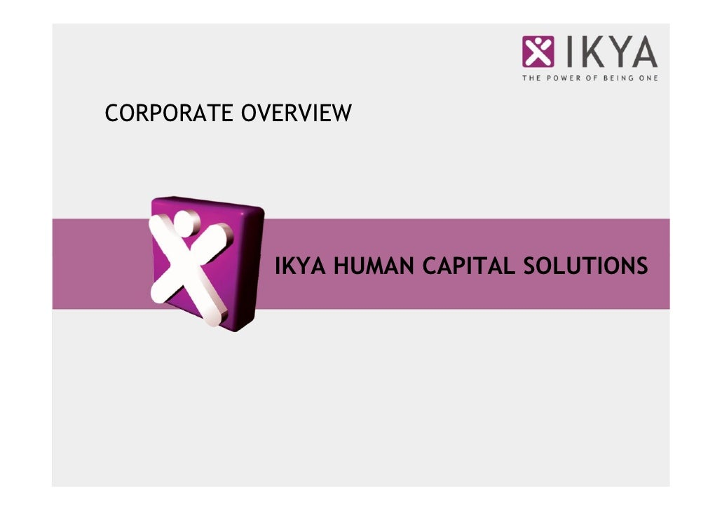 CORPORATE OVERVIEW                 IKYA HUMAN CAPITAL SOLUTIONS