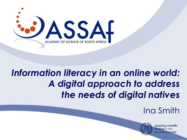 Information literacy in an online world: A digital approach to address the needs of digital natives Ina Smith