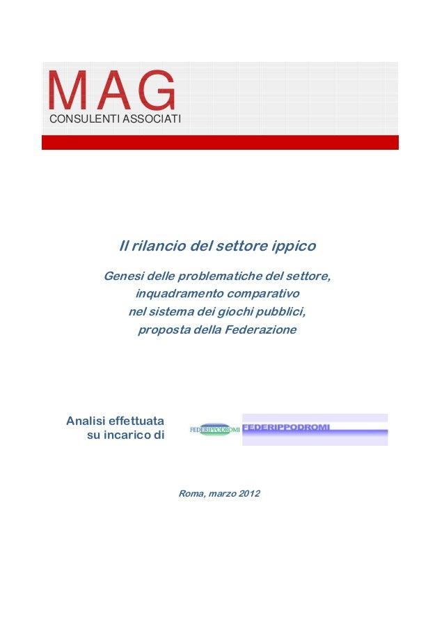 MAG  CONSULENTI ASSOCIATI  Il rilancio del settore ippico Genesi delle problematiche del settore, inquadramento comparativ...