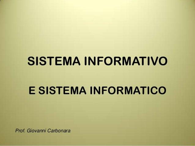 SISTEMA INFORMATIVOE SISTEMA INFORMATICOProf. Giovanni Carbonara