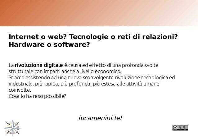 Internet o web? Tecnologie o reti di relazioni? Hardware o software? La rivoluzione digitale è causa ed effetto di una pro...