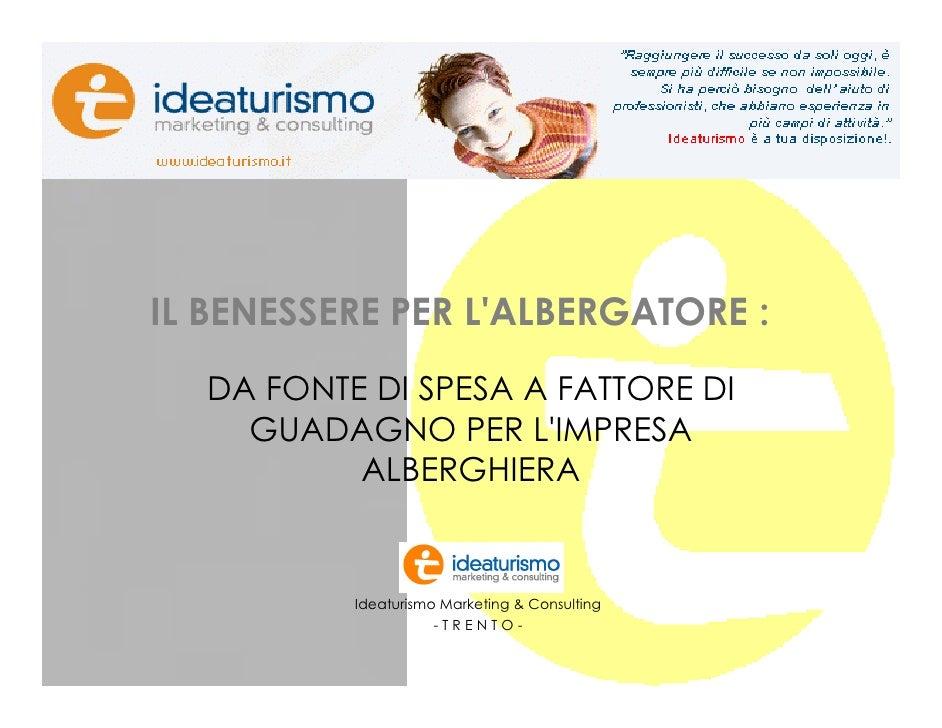 Presentazione studio              IL BENESSERE PER L'ALBERGATORE :                DA FONTE DI SPESA A FATTORE DI          ...