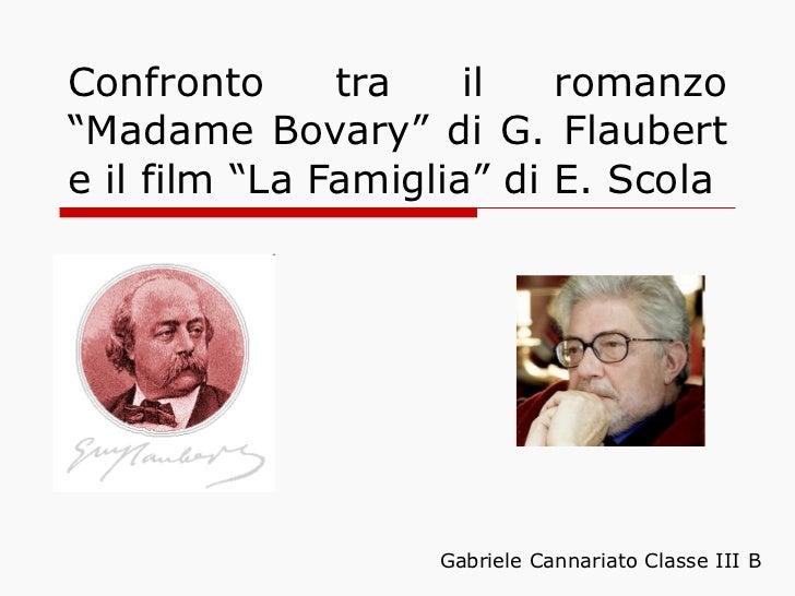 """Confronto tra il romanzo """"Madame Bovary"""" di G. Flaubert e il film """"La Famiglia"""" di E. Scola Gabriele Cannariato Classe III B"""