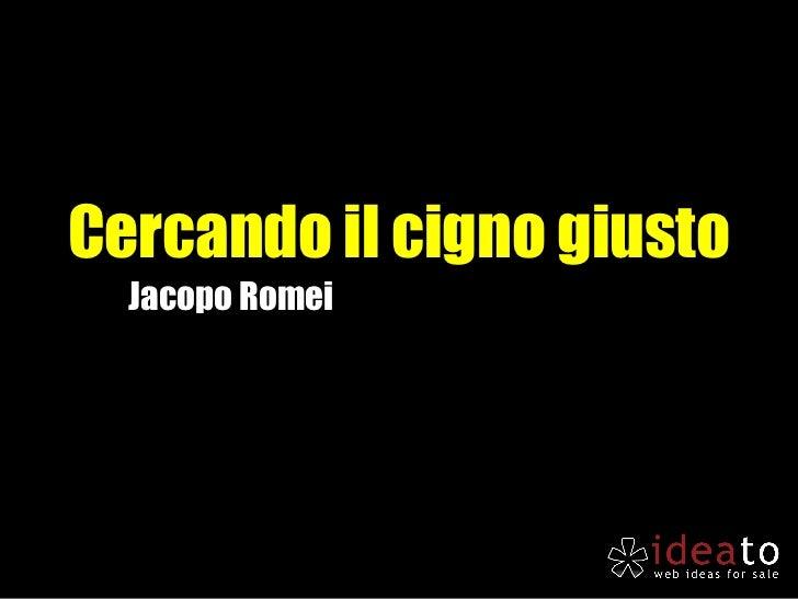 Cercando il cigno giusto  Jacopo Romei