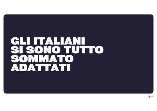 GLI ITALIANI SI SONO TUTTO SOMMATO ADATTATI