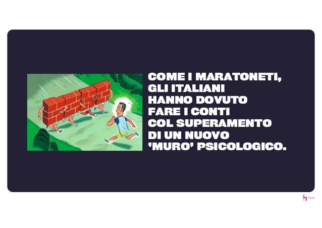 COME I MARATONETI, GLI ITALIANI HANNO DOVUTO FARE I CONTI COL SUPERAMENTO DI UN NUOVO 'MURO' PSICOLOGICO.