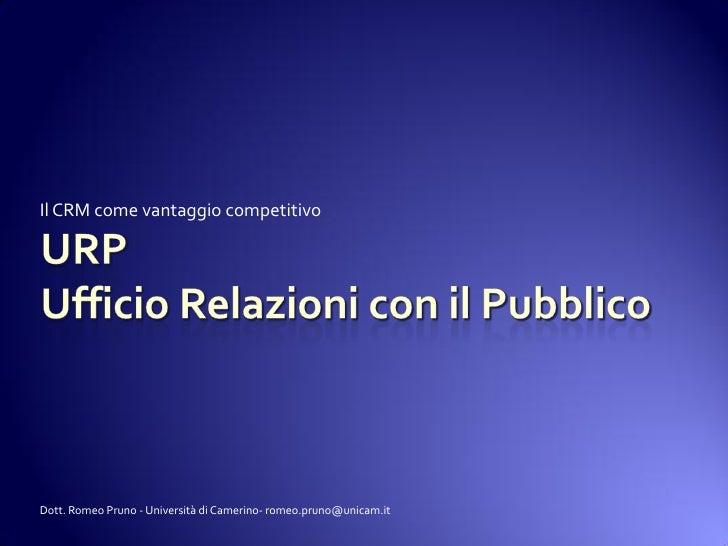 Il CRM come vantaggio competitivo     Dott. Romeo Pruno - Università di Camerino- romeo.pruno@unicam.it