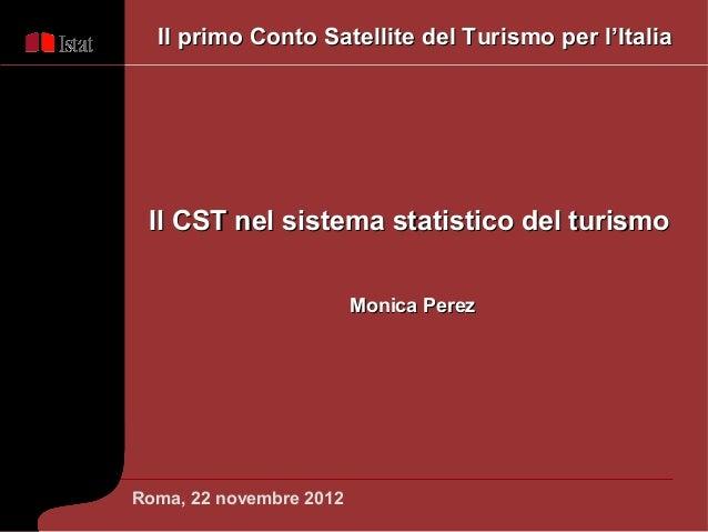 Il primo Conto Satellite del Turismo per l'Italia Il CST nel sistema statistico del turismo                         Monica...