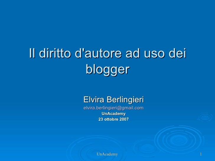 Il diritto d'autore ad uso dei blogger <ul><ul><li>Elvira Berlingieri </li></ul></ul><ul><ul><li>[email_address] </li></ul...
