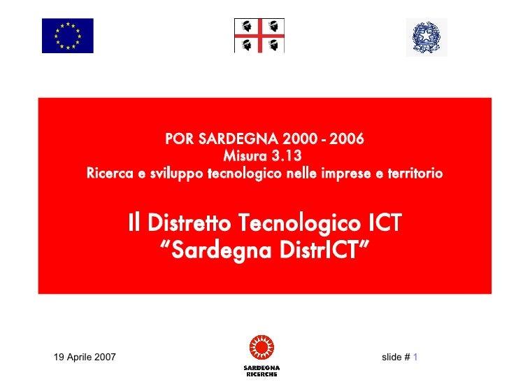 POR SARDEGNA 2000 - 2006 Misura 3.13  Ricerca e sviluppo tecnologico nelle imprese e territorio Il Distretto Tecnologico I...