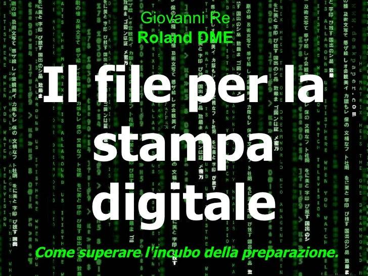 Il file per la stampa digitale Come superare l'incubo della preparazione. Giovanni Re Roland DME