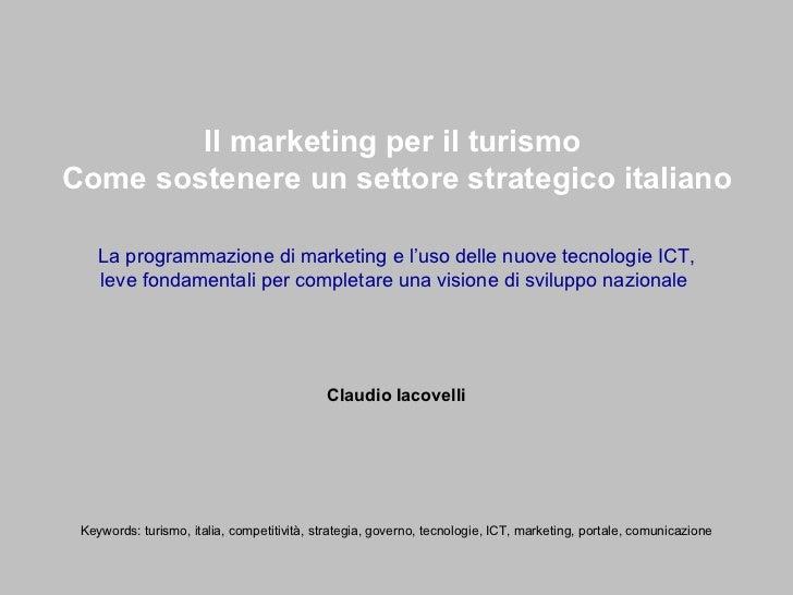 Il marketing per il turismo  Come sostenere un settore strategico italiano La programmazione di marketing e l'uso delle nu...