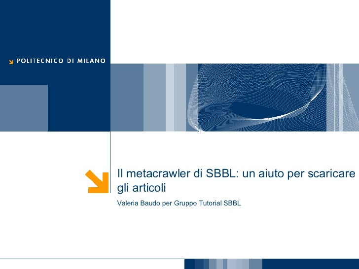 Il metacrawler di SBBL: un aiuto per scaricare gli articoli Valeria Baudo per Gruppo Tutorial SBBL
