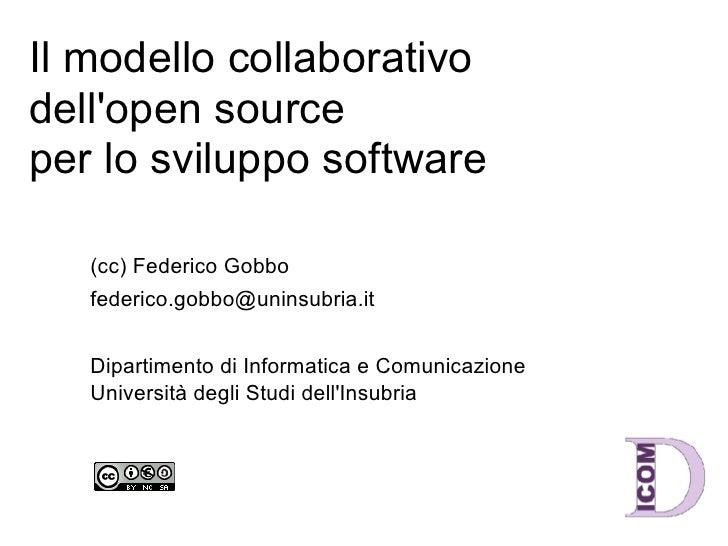 Il modello collaborativo dell'open source per lo sviluppo software     (cc) Federico Gobbo    federico.gobbo@uninsubria.it...