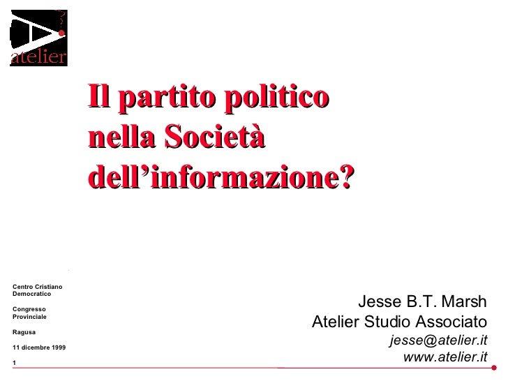 Il partito politico nella Società dell'informazione? Jesse B.T. Marsh Atelier Studio Associato [email_address] www.atelier...