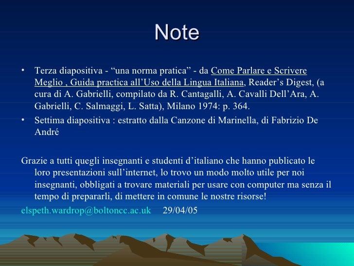 """Note <ul><li>Terza diapositiva - """"una norma pratica"""" - da  Come Parlare e Scrivere Meglio , Guida practica all'Uso della L..."""