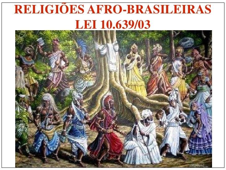 RELIGIÕES AFRO-BRASILEIRAS        LEI 10.639/03