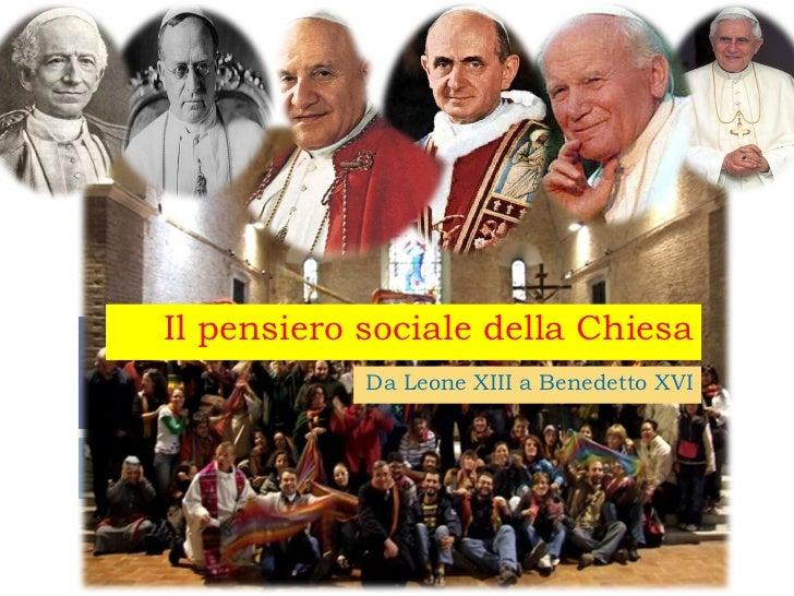 Il pensiero sociale della Chiesa Da Leone XIII a Benedetto XVI