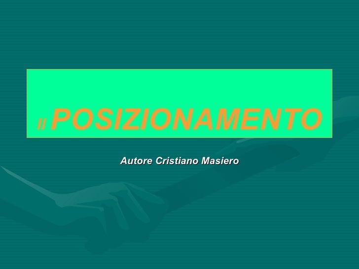 Il  POSIZIONAMENTO Autore Cristiano Masiero