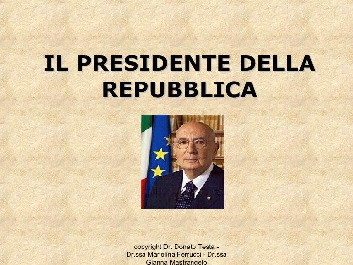 IL PRESIDENTE DELLA REPUBBLICA copyright Dr. Donato Testa - Dr.ssa Mariolina Ferrucci - Dr.ssa Gianna Mastrangelo