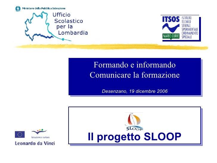 Formando e informando Comunicare la formazione Desenzano, 19 dicembre 2006 Il progetto SLOOP