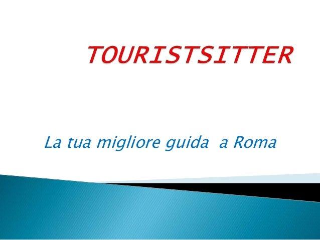 La tua migliore guida a Roma