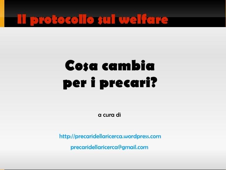 Cosa cambia per i precari? Il protocollo sul welfare a cura di http://precaridellaricerca.wordpress.com [email_address]