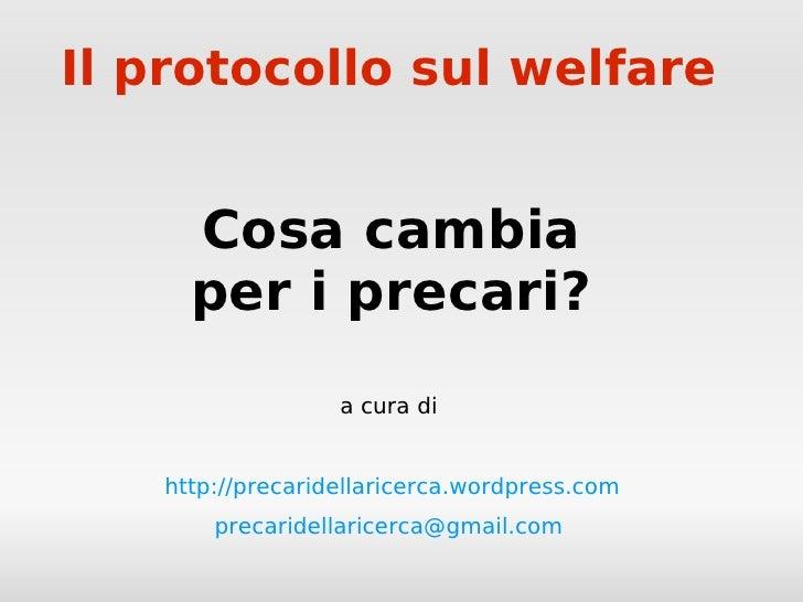 Il protocollo sul welfare        Cosa cambia      per i precari?                   a cura di      http://precaridellaricer...