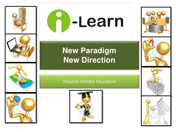 New Paradigm New Direction <br />Towards Holistic Education<br />
