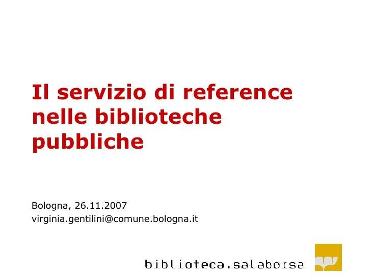 Il servizio di reference nelle biblioteche pubbliche Bologna, 26.11.2007 [email_address]
