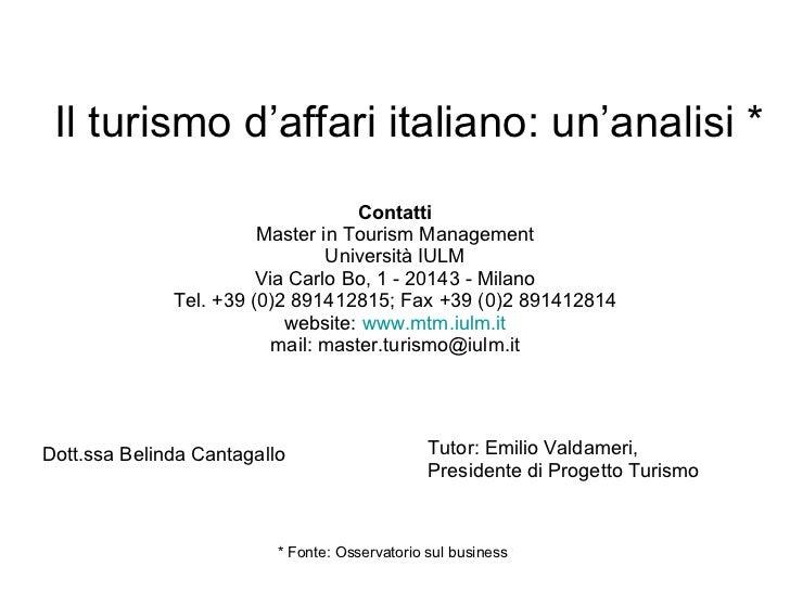 Il turismo d'affari italiano: un'analisi * Contatti Master in Tourism Management Università IULM Via Carlo Bo, 1 - 20143 -...
