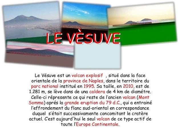 Le Vésuve est un volcan explosif , situé dans la face orientale de la province de Naples, dans le territoire du parc natio...