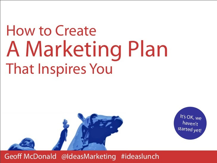How to CreateA Marketing PlanThat Inspires You                                             It's OK, we                    ...