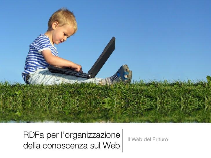 RDFa per l'organizzazione   Il Web del Futuro della conoscenza sul Web