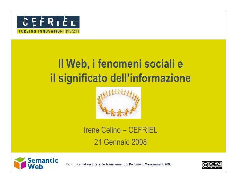 Il Web, i fenomeni sociali e il significato dell'informazione                  Irene Celino – CEFRIEL                   21...