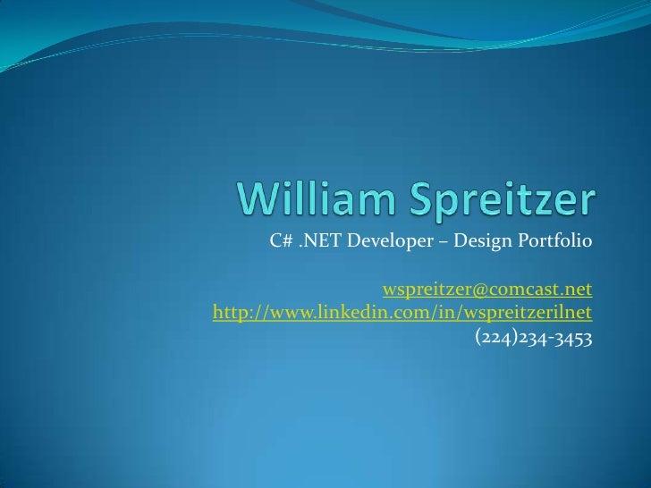 William Spreitzer<br />C# .NET Developer – Design Portfolio<br />wspreitzer@comcast.net<br />http://www.linkedin.com/in/ws...