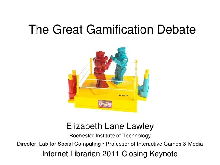 The Great Gamification Debate                   Elizabeth Lane Lawley                      Rochester Institute of Technolo...
