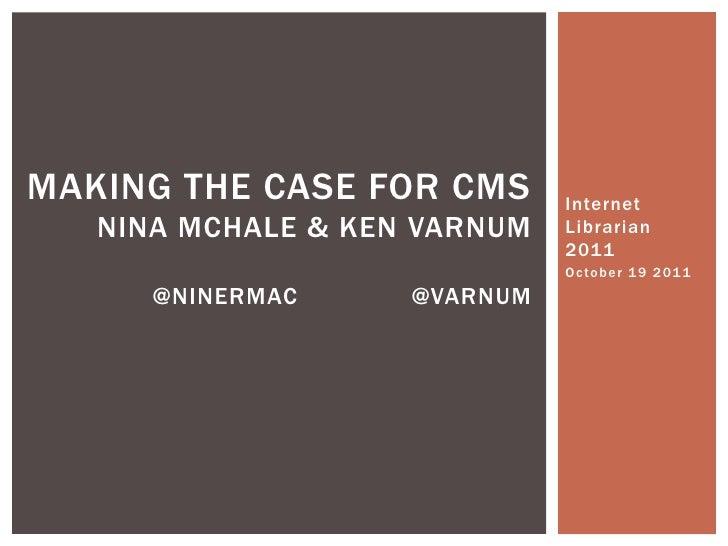 MAKING THE CASE FOR CMS       Internet   NINA MCHALE & KEN VARNUM   Librarian                              2011           ...