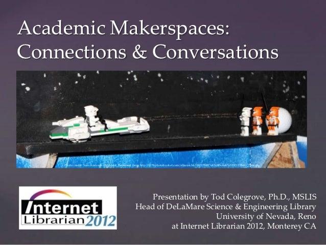 Academic Makerspaces:Connections & Conversations    Photo credit: Sam Azevedo-DiMuzio. Retrieved from http://i278.photobuc...