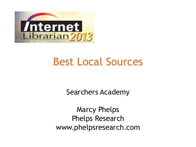 Best Local Sources Searchers Academy Marcy Phelps Phelps Research www.phelpsresearch.com