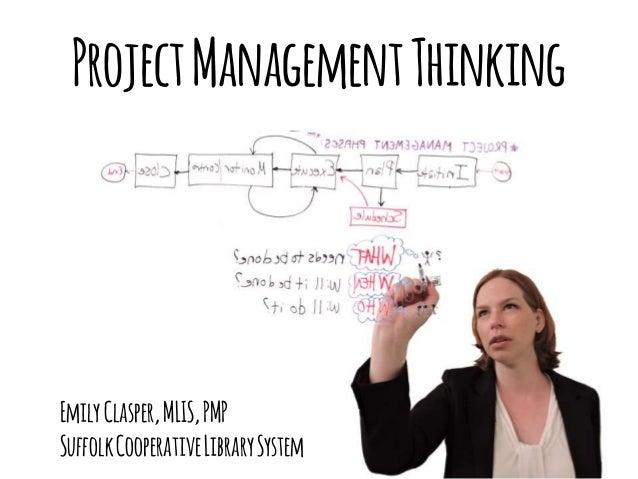 ProjectManagementThinking EmilyClasper,MLIS,PMP SuffolkCooperativeLibrarySystem