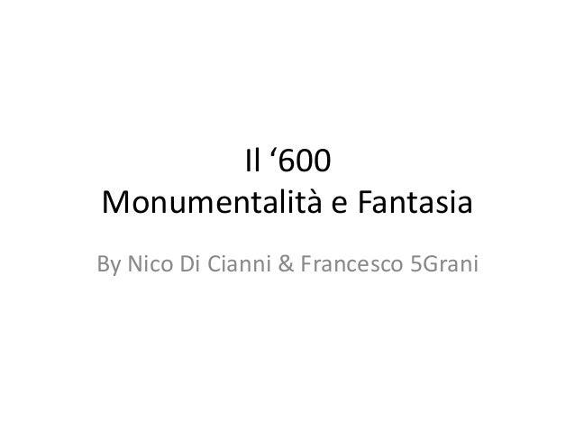 Il '600Monumentalità e FantasiaBy Nico Di Cianni & Francesco 5Grani
