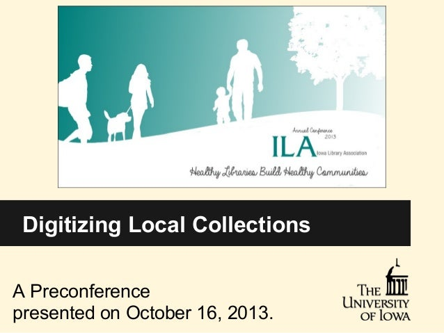 Digitizing Local Collections A Preconference presented on October 16, 2013.