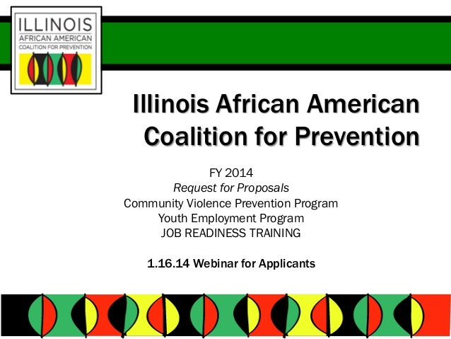 Illinois African American Coalition for Prevention FY 2014 Request for Proposals Community Violence Prevention Program You...
